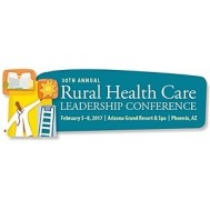 30th Annual Rural Health Care Leadership Conference, Feb 5-8 2017 in Phoenix, AZ