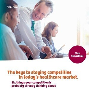 The Keys to Staying Competitive in Today's Healthcare Market